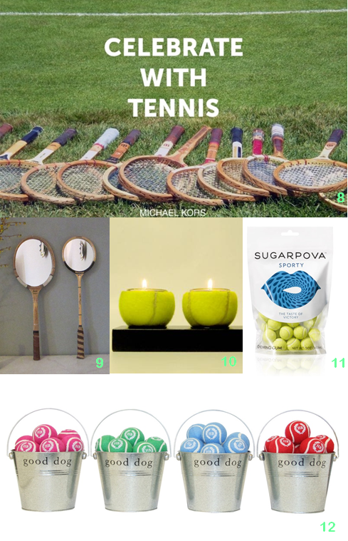8. Michael Kors 'Celebrate With' campaign, via Emily Messina's Pinterst; 9. Tennis Racquet Mirrors, from Snug Interiors; 10. Tennis Ball Votives, via Le petite Yaka Modern; 11. Sugarpova 'Sporty' from Sugarpova; 12. Tennis Ball Gifft Buckets, from Harry Barker.